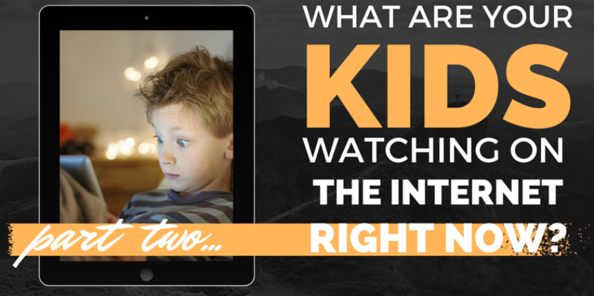 What are your kids watching on the Internet right now? [PART 2]